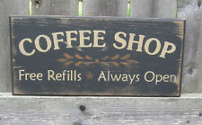 "PRIMITIVE  COUNTRY  COFFE SHOP~ FREE REFILLS~ ALWAYS OPEN 12"" SIGN"