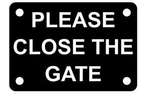 Please Close The Gate Sign Plaque Outdoor rated in 30 Colours 7 Sizes Shut Lock