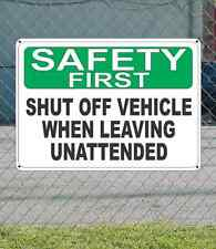"""SAFETY FIRST Shut Off Vehicle When Leaving Unattended - OSHA SIGN 10"""" x 14"""""""