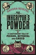 The Inheritor's Powder: A Cautionary Tale of Poison, Betrayal and Greed by Sandr