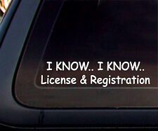 I Know I Know License and Registration Funny Cops Car Decal / Sticker - White