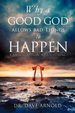 Why a Good God Allows Bad Things to Happen by Dave Arnold (2012, Paperback)
