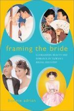 Framing the Bride : Globalizing Beauty and Romance in Taiwan's Bridal Industry b
