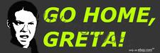 GO HOME, GRETA! Climate Change, Global Warming Bumper Sticker