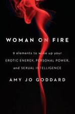 Woman on Fire: 9 Elements to Wake Up Your Erotic Energy, Personal Power, and Sex