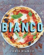 Bianco: Pizza, Pasta, and Other Food I Like by Bianco, Chris, Hardcover, Used -