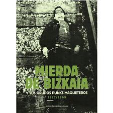 Libro MIERDA DE BIZKAIA Y SUS GRUPOS PUNKS MAQUETEROS 1977/1989 (Andoni Fdez. A)