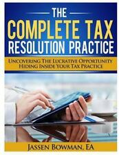 The Complete Tax Resolution Practice : Uncovering the Lucrative Opportunity...