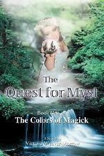The Quest for Myst : Book One of the Colors of Magick by Victoria...