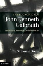 The Economics of John Kenneth Galbraith : Introduction, Persuasion, and...