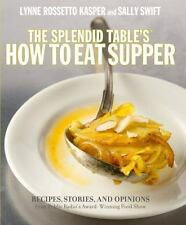 The Splendid Table's How to Eat Supper: Recipes, Stories, and Opinions from Publ