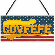Covfefe Sign - Funny Donald Trump Tweet USA President Gift Joke Hanging Plaque