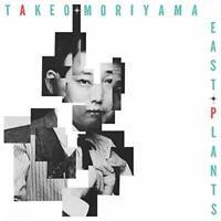 TAKEO MORIYAMA - EAST PLANTS [CD]