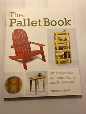 Pallet Book: DIY Projects for the Home, Garden, and Homestead by Chris Peterson