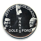 """Rare  ~ """" JEFFCO COLORADO WANTS FORD - DOLE """" ~ 1976 Campaign Button"""