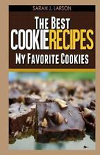 The Best Cookie Recipes : My Favorite Cookies by Sarah Larson (2013, Paperback)