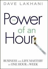 Power of An Hour: Business and Life Mastery in One Hour A Week by Lakhani, Dave,