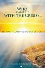 Who Came up with the Crisis... : It's Time to Cash Your Check of Light by...