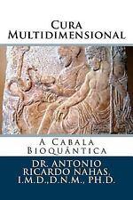 Cura Multidimensional : A Cabala Bioquântica by Antonio Nahas (2014, Paperback)
