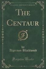 NEW The Centaur (Classic Reprint) by Algernon Blackwood
