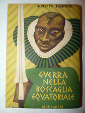 GUERRA AFRICA - Scortecci: Guerra nella Boscaglia Equatoriale 1942 Mondadori