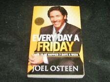 Every Day a Friday : How to Be Happier 7 Days a Week by Joel Osteen (2012, Paper