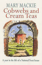 Cobwebs and Cream Teas: Year in the Life of a National Trust House, Mackie, Mary
