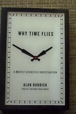 Why Time Flies : A Mostly Scientific Investigation by Alan Burdick HAED BACK7171