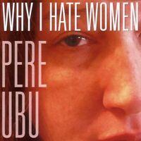 PERE UBU - WHY I HATE WOMEN  CD NEU