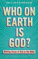 NEW Who on Earth is God?: Making Sense of God in the Bible by Neil Richardson