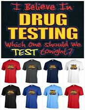 I Believe in drug testing test tonight T-shirt Adult Graphic Funny humor P452