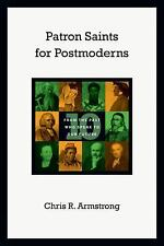 (New) Patron Saints for Postmoderns : Ten from the Past Who Speak to Our Future
