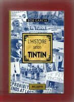 BOB GARCIA. L'Histoire selon Tintin.  2017. ETUDE. Un volume in-8° broché. Neuf