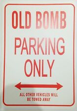 OLD BOMB PARKING ONLY ALL OTHER VEHICLES TOWED CAR SIGN NOVELTY GIFT IDEA