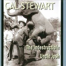 CAL STEWART - The  Indestructible Uncle Josh - (CD, Sep-2013, Archeophone)-NEW