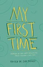 My First Time.  : Stories of Sex and Sexuality from Women Like You (2012,...