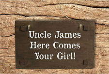 Personalised Uncle Here Comes Your Girl Wedding Sign Page Boy or Flowergirl Sign