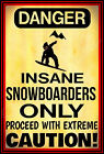 INSANE SNOWBOARDER ONLY SIGN 8X12 METAL SKI BOUNDARY CABIN LODGE RUSTIC VINTAGE