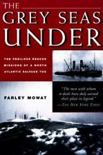 The Grey Seas Under : The Perilous Rescue Mission of a N. A. Salvage Tug by...