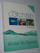 HOW TO CATCH FISH & COOK IT ~ Alistair McGlashan