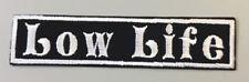 "Biker vest patch  Low Life 4"" X 1"" IRON/SEW ON (WHITE ON BLACK )"