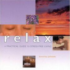 Relax: A Practical Guide to Stree-Free Living (Guide For Life), Jollands, Beverl