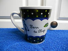 "Born to Shop Cup Mug 4"" tall x 3 1/2"" diam CUTE VGC"