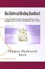 Das Universal Healing Handbuch : Das Umfassende Kompendium und Wegweiser Zu...