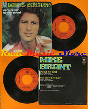 LP 45 7'' MIKE BRANT Viens,ce soir Toi mon enfant 1974 france CBS 2078 cd mc dvd