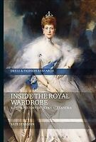Inside the Royal Wardrobe : A Dress History of Queen Alexandra, Paperback by ...