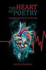 The Heart of Poetry : Through Dark Ink to Light Paper by Jessica L. Shahinian...