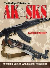 Gun Digest Book of the AK and SKS: A Complete Guide to Guns, Gear and Ammunition