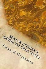 Senior Citizen's Guide To Creativity: Brighten Your Life With Your Inventiveness