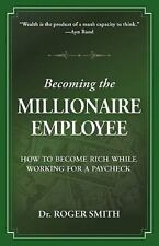 Becoming the Millionaire Employee : How to Become Rich While Working for a...